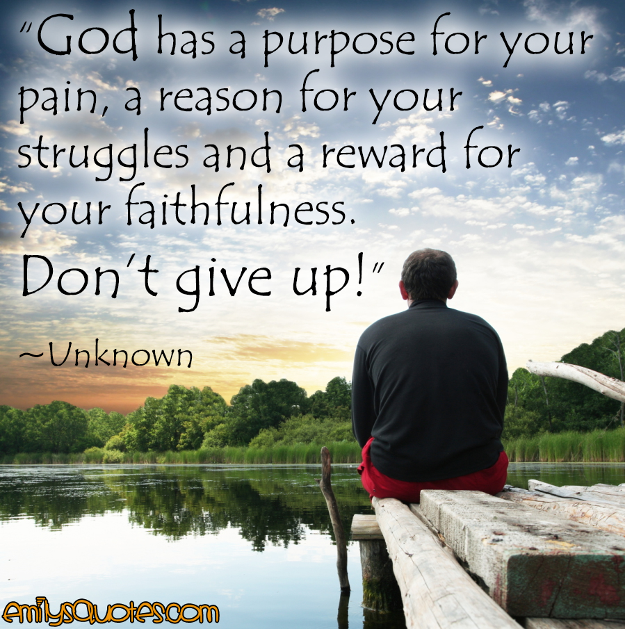 Inspirational God Quotes God Has A Purpose For Your Pain A Reason For Your Struggles And A