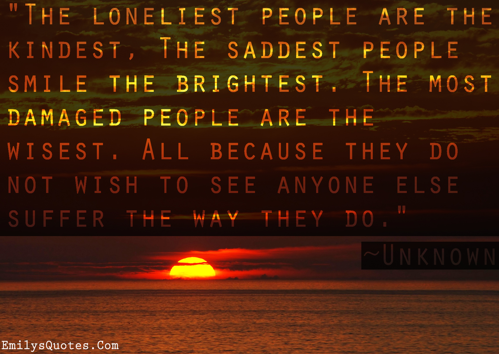 EmilysQuotes.Com - unknown, people, lonely, kind, sad, smile, wisdom, understanding, reason, suffer