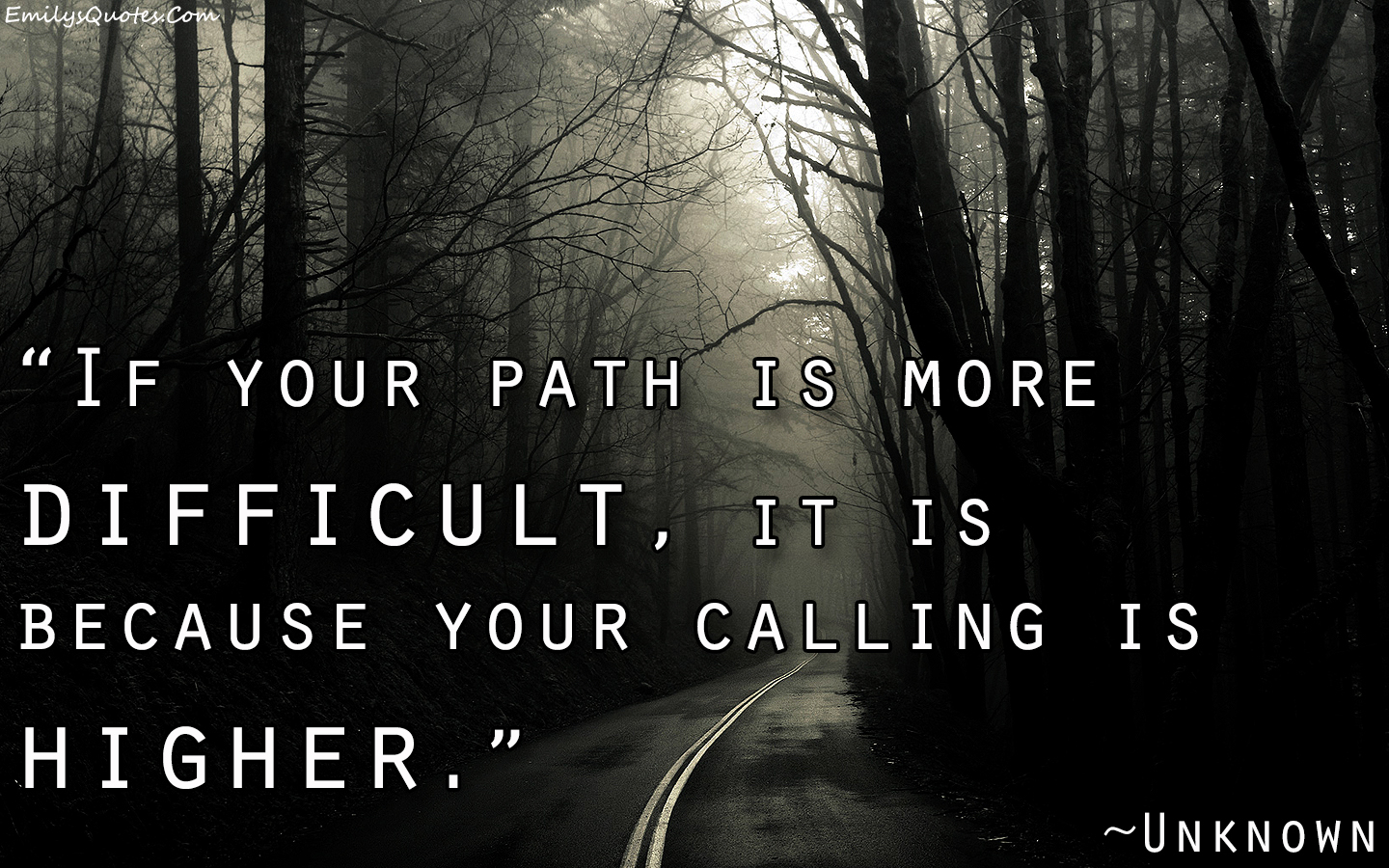Life Quotes Unknown If Your Path Is More Difficult It Is Because Your Calling Is