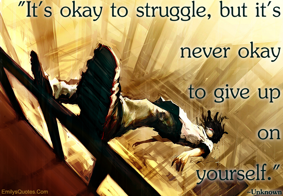 EmilysQuotes.Com - unknown, struggle, pain, motivational, give up