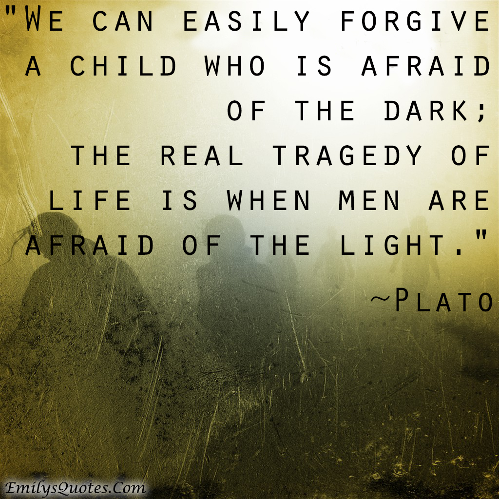 Light And Dark Quotes We Can Easily Forgive A Child Who Is Afraid Of The Dark The Real