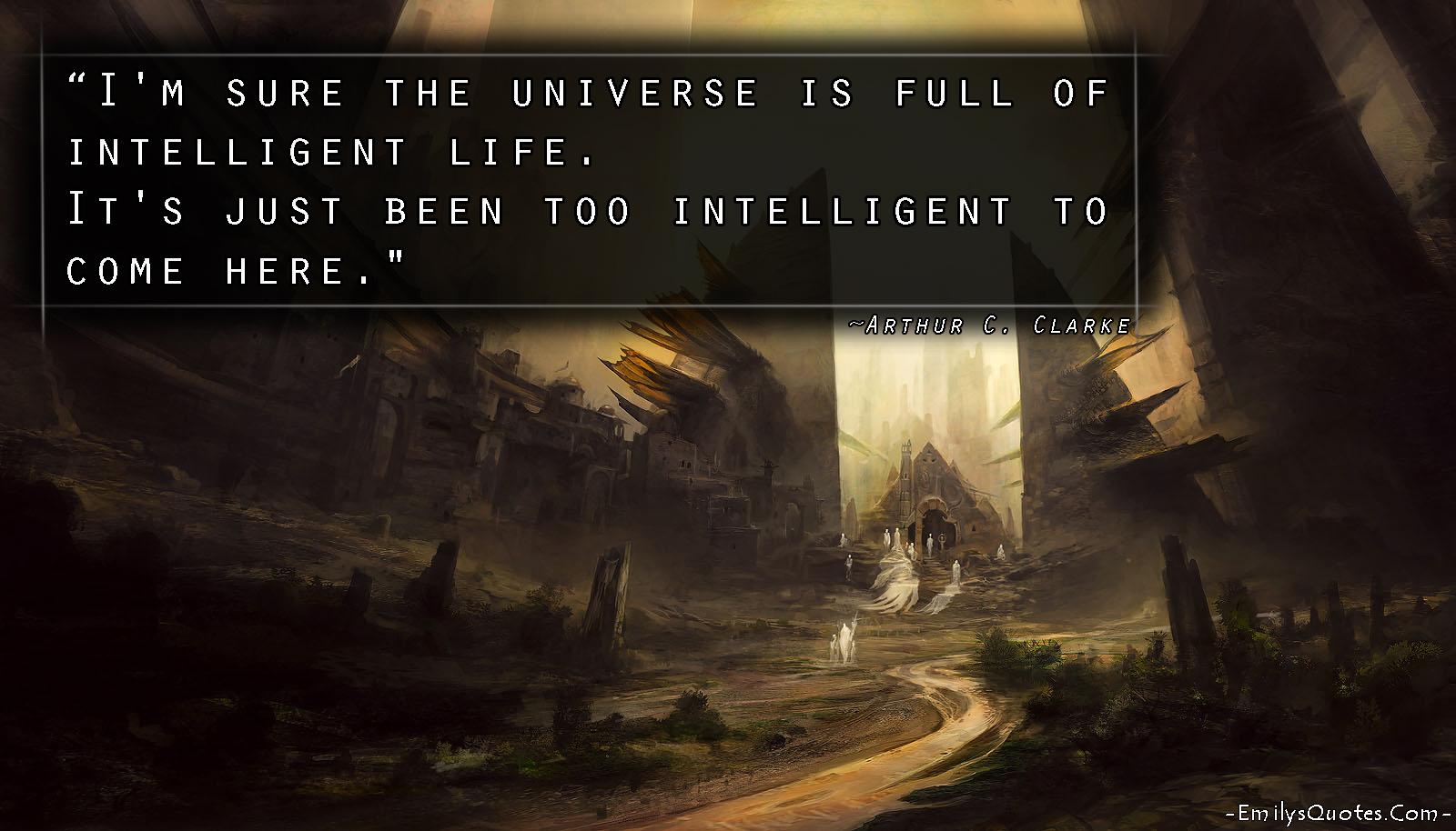 EmilysQuotes.Com - Arthur C. Clarke, universe, intelligence, life, faith, funny
