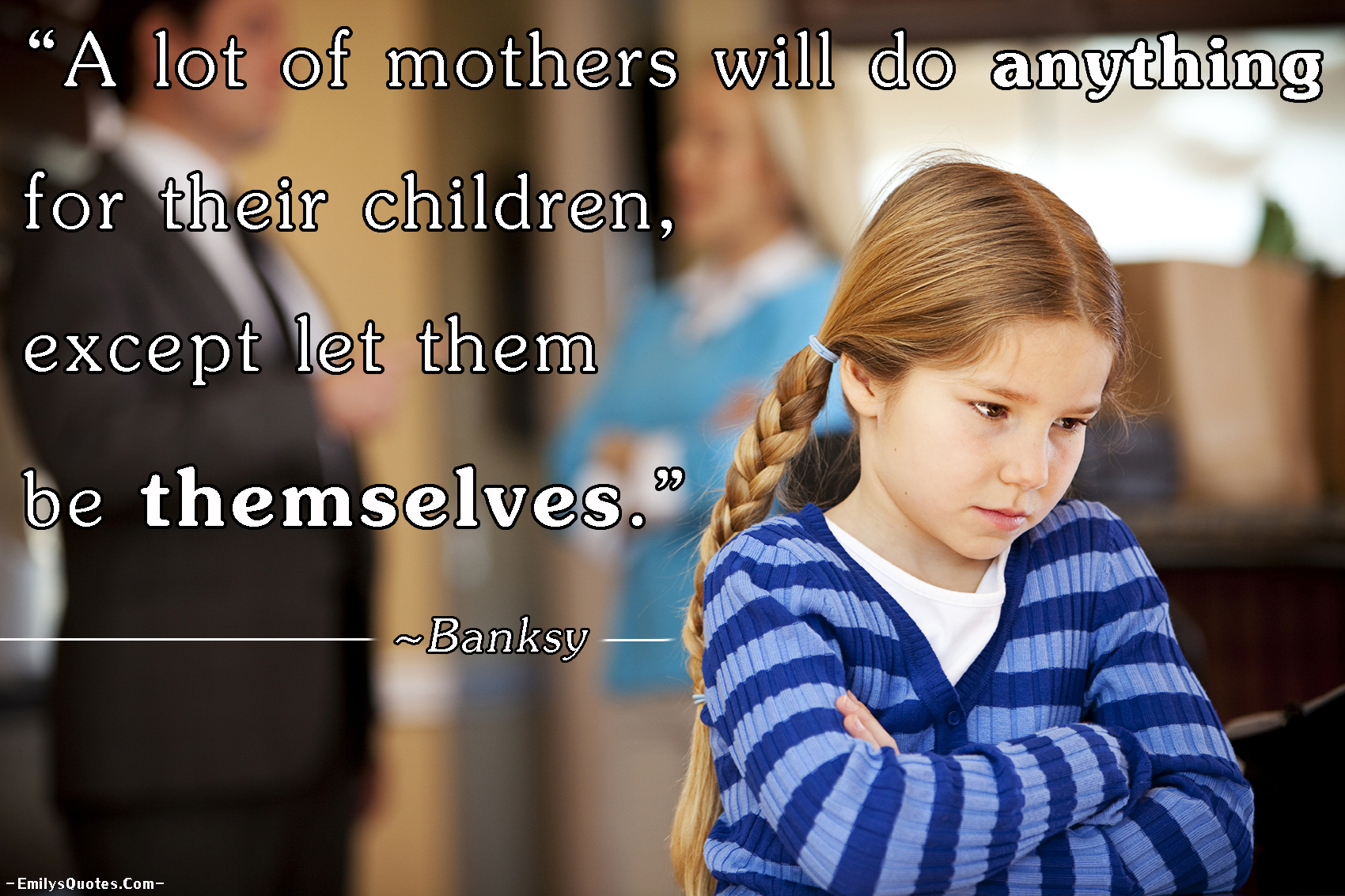 EmilysQuotes.Com - Banksy, be yourself, parenting, sad