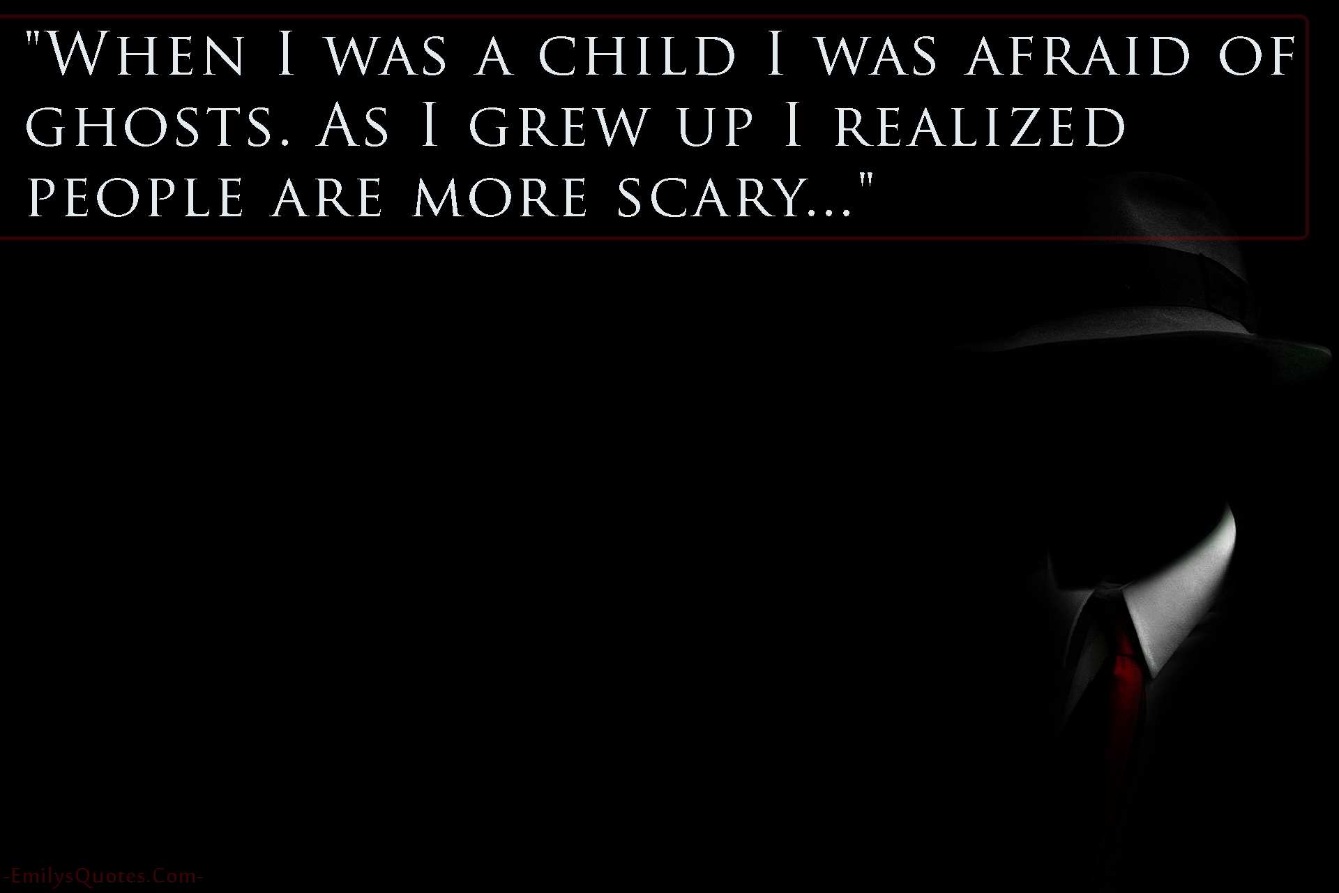 Fear Quotes When I Was A Child I Was Afraid Of Ghostsas I Grew Up I Realized