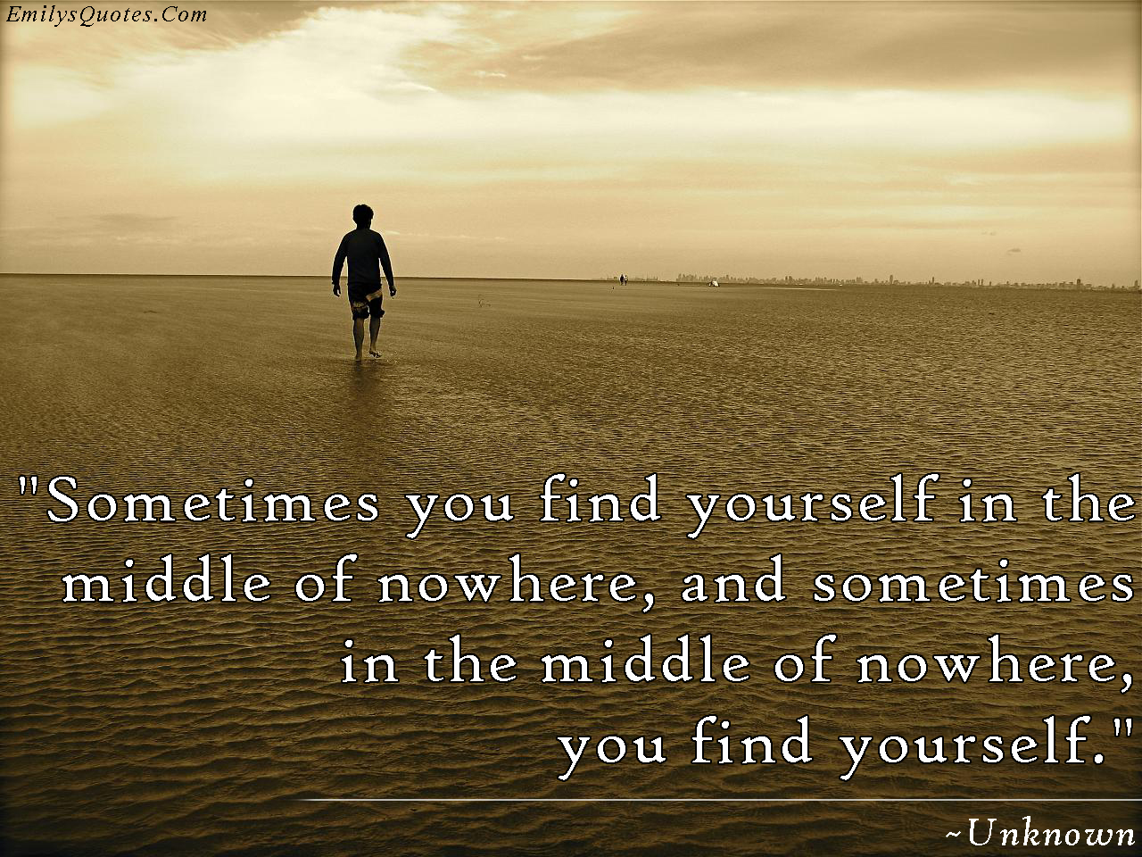 Great Positive Quotes About Life Sometimes You Find Yourself In The Middle Of Nowhere And