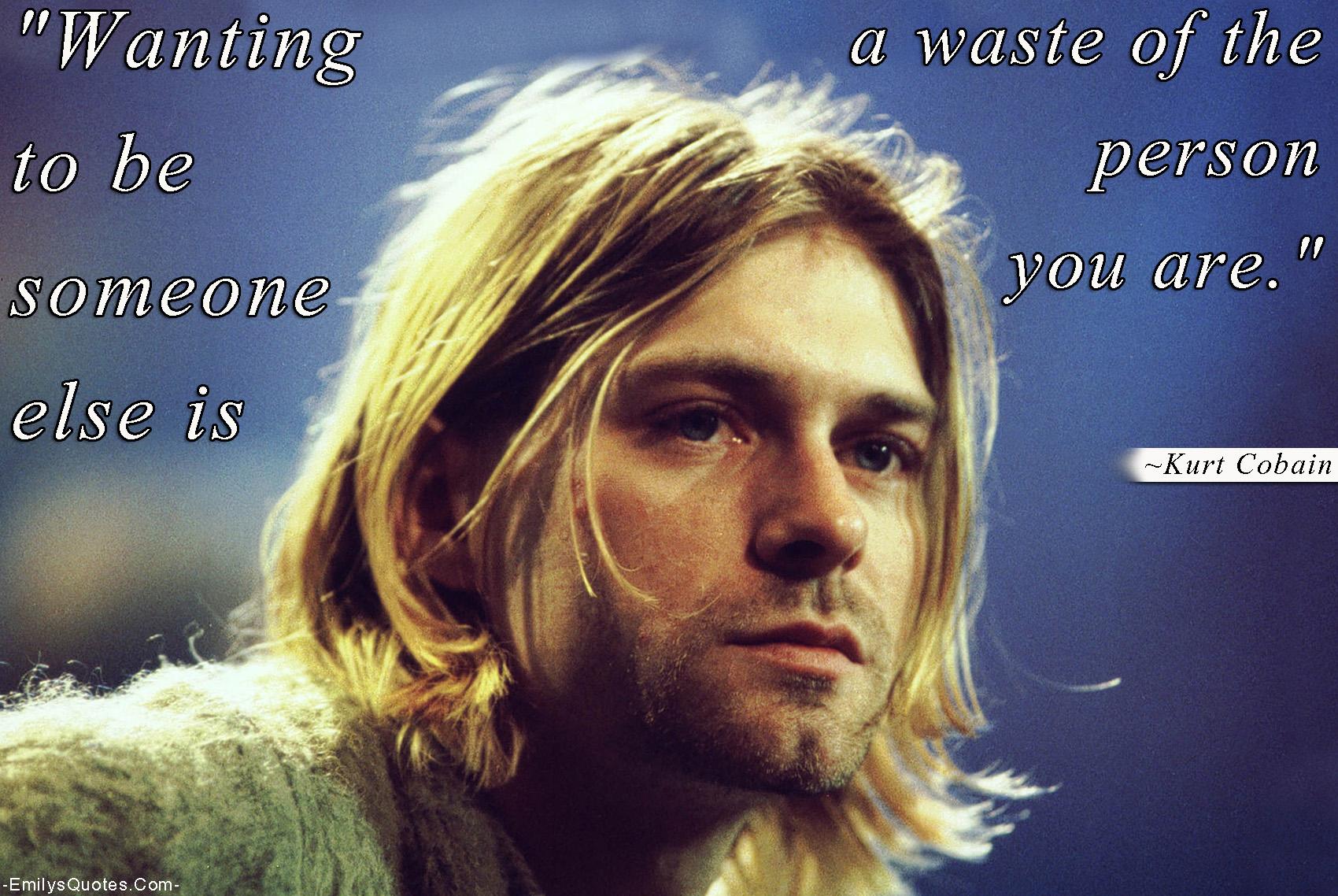 EmilysQuotes.Com - be yourself, great, inspirational, Kurt Cobain