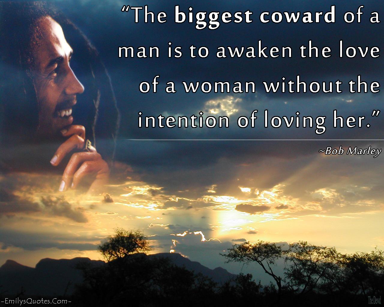 EmilysQuotes.Com - coward, love, fear, sad, relationship, Bob Marley, great