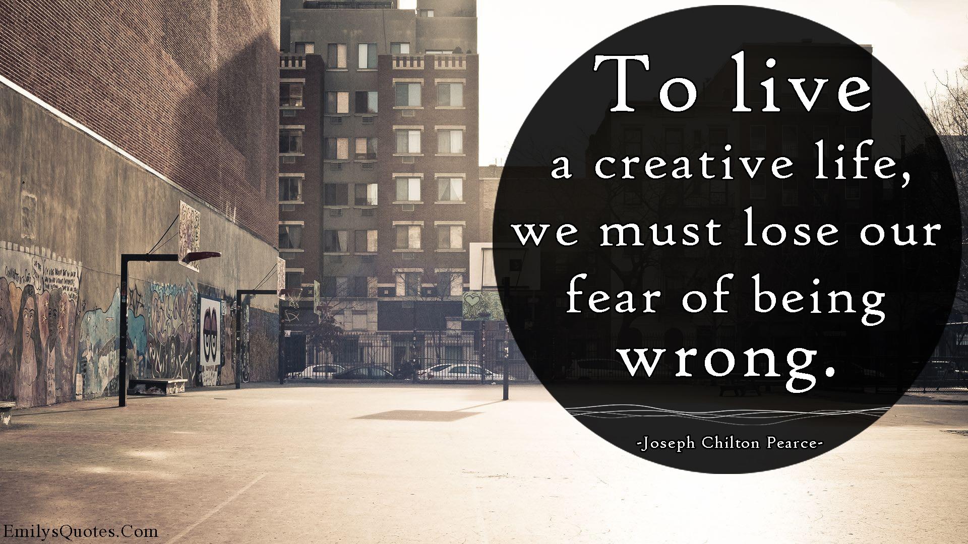 EmilysQuotes.Com - creative, life, lose, fear, wrong, choice, encouraging, Joseph Chilton Pearce