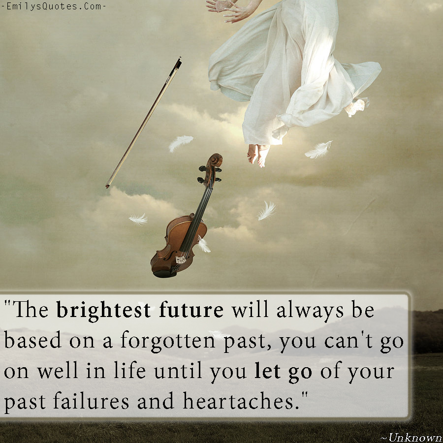 EmilysQuotes.Com - future, forget, past, life, let go, past, failure, mistake, unknown, encouraging