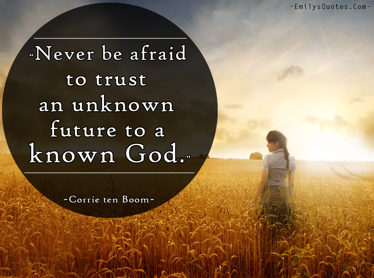 Inspirational God Quotes Never Be Afraid To Trust An Unknown Future To A Known God