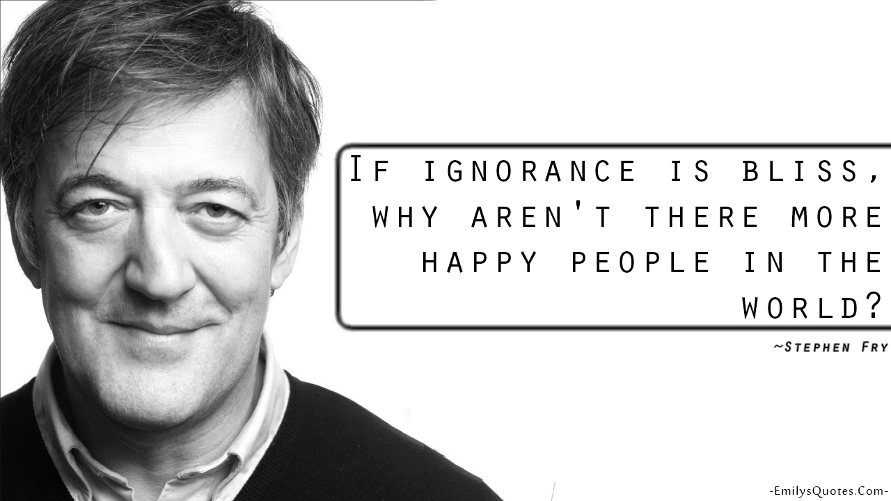 EmilysQuotes.Com - happy, people, ignorance, intelligence, Stephen Fry