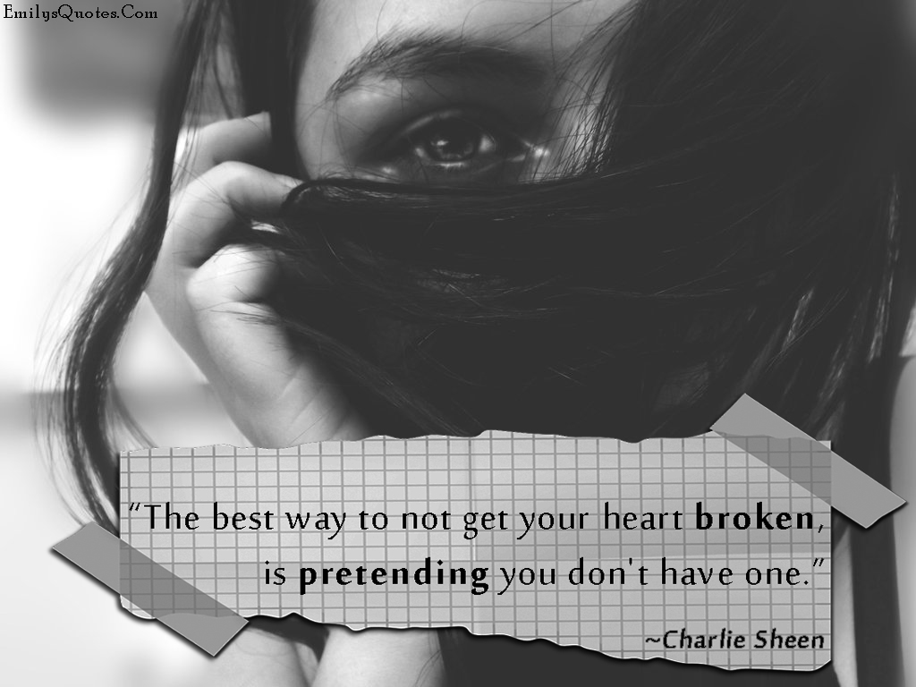 EmilysQuotes.Com - heart, broken, pretending, sad, negative, Charlie Sheen