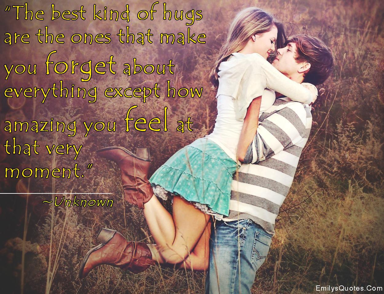 EmilysQuotes.Com - hug, forget, amazing, feelings, unknown, love, romantic, positive