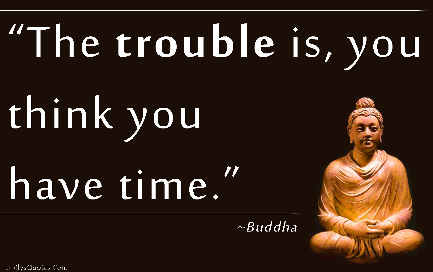 The trouble is, you think you have time | Popular ...