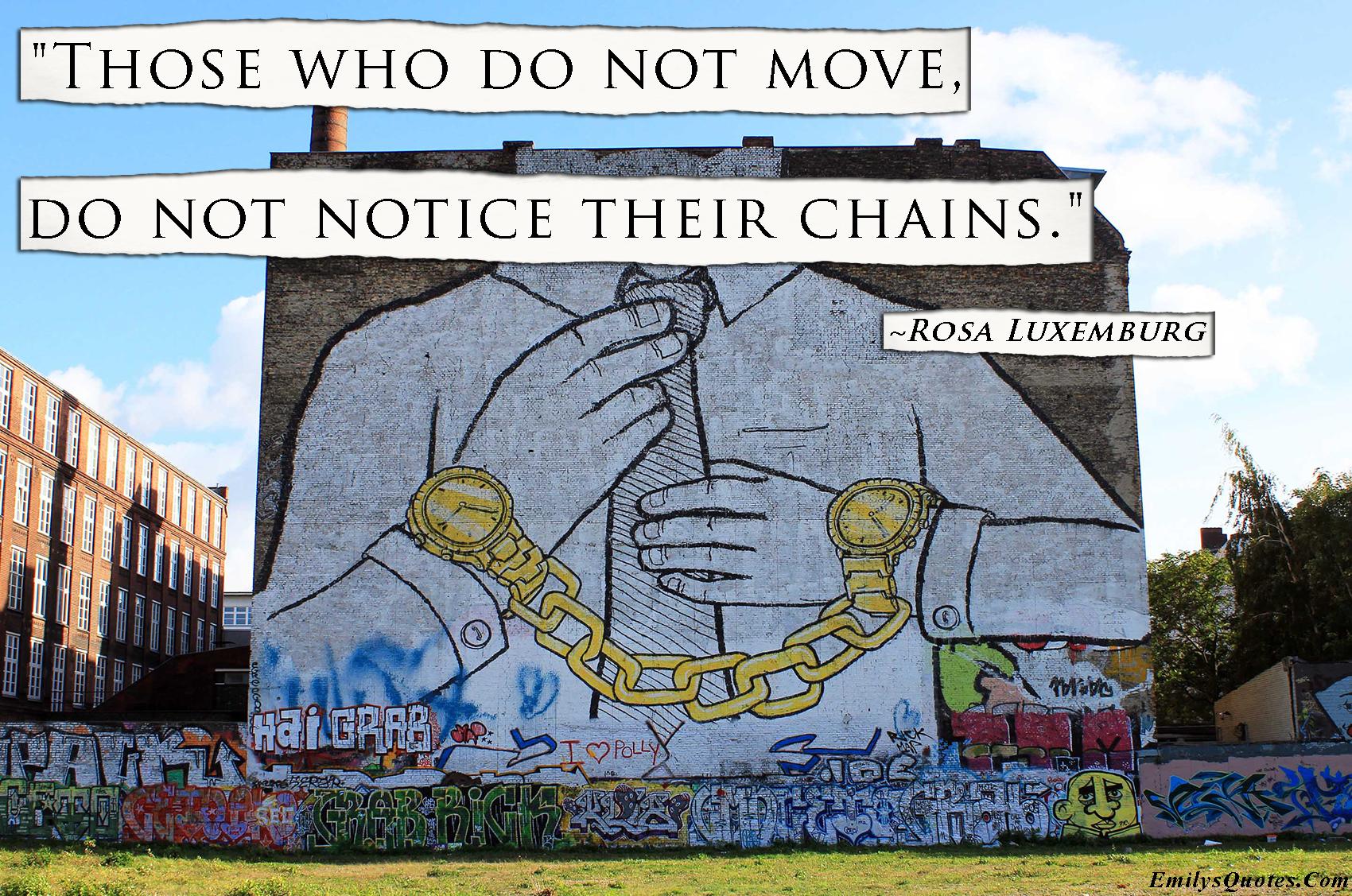 EmilysQuotes.Com - notice, chains, Rosa Luxemburg, experience, ignorance