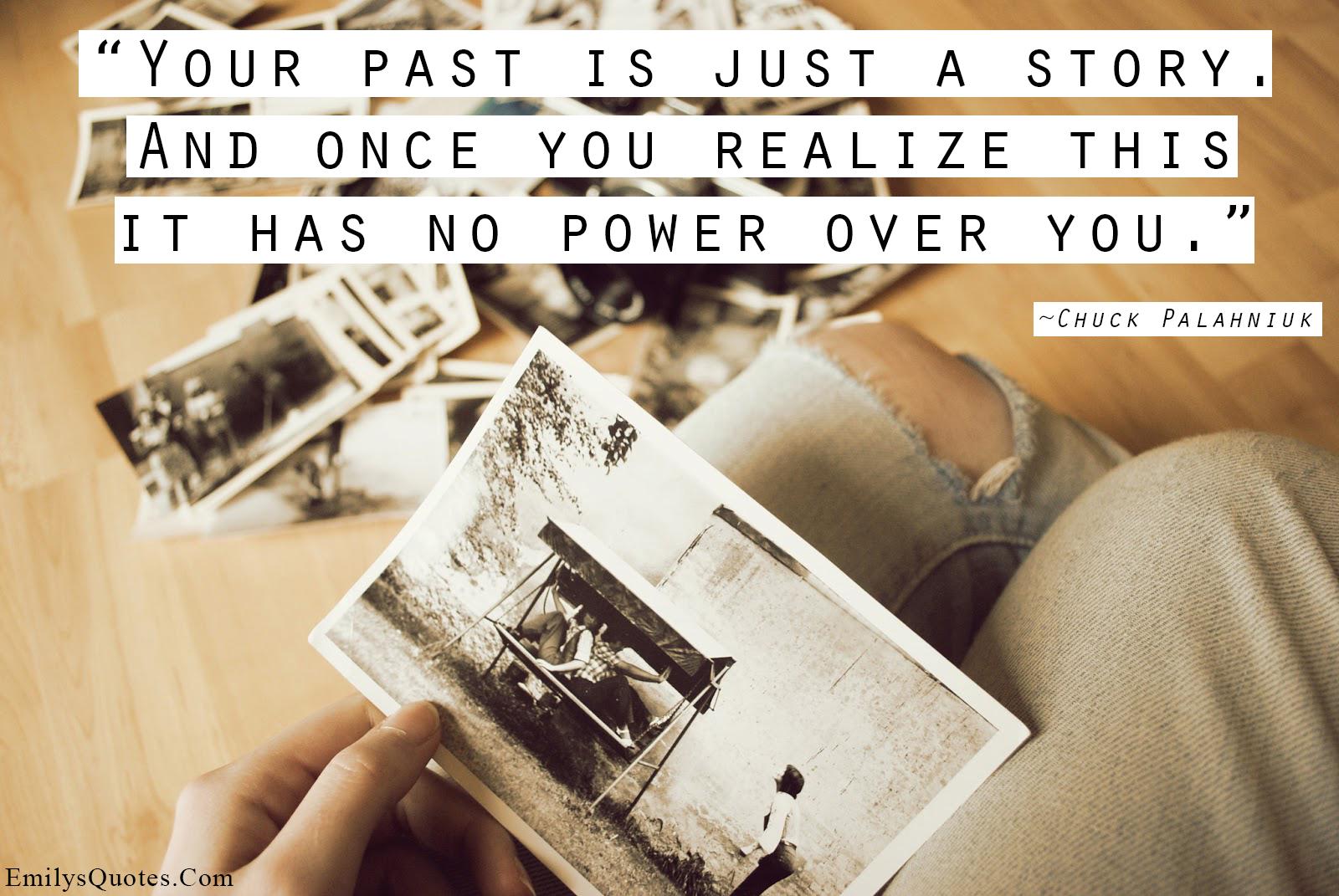 EmilysQuotes.Com - past, story, power, freedom, understanding, Chuck Palahniuk, choice