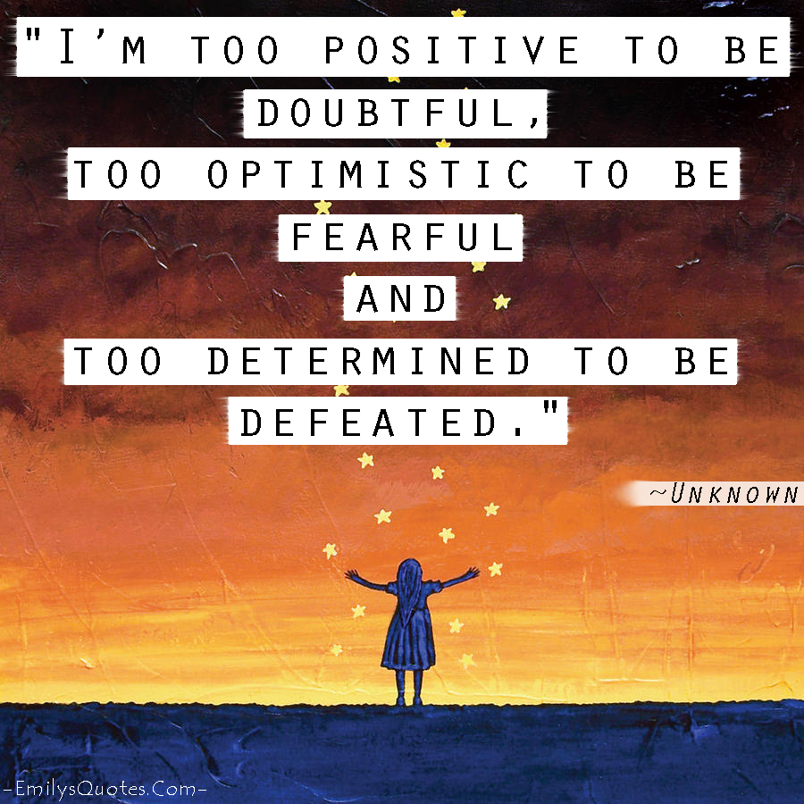 EmilysQuotes.Com - positive, doubtful, optimistic, fearful, unknown, determined, motivational, inspirational, courage, amazing, great