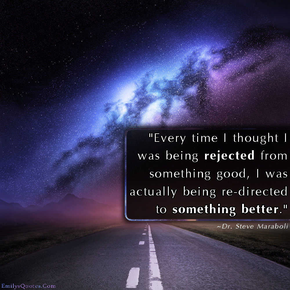 EmilysQuotes.Com - rejected, better, positive, amazing, great, inspirational, understanding, Dr. Steve Maraboli, experience