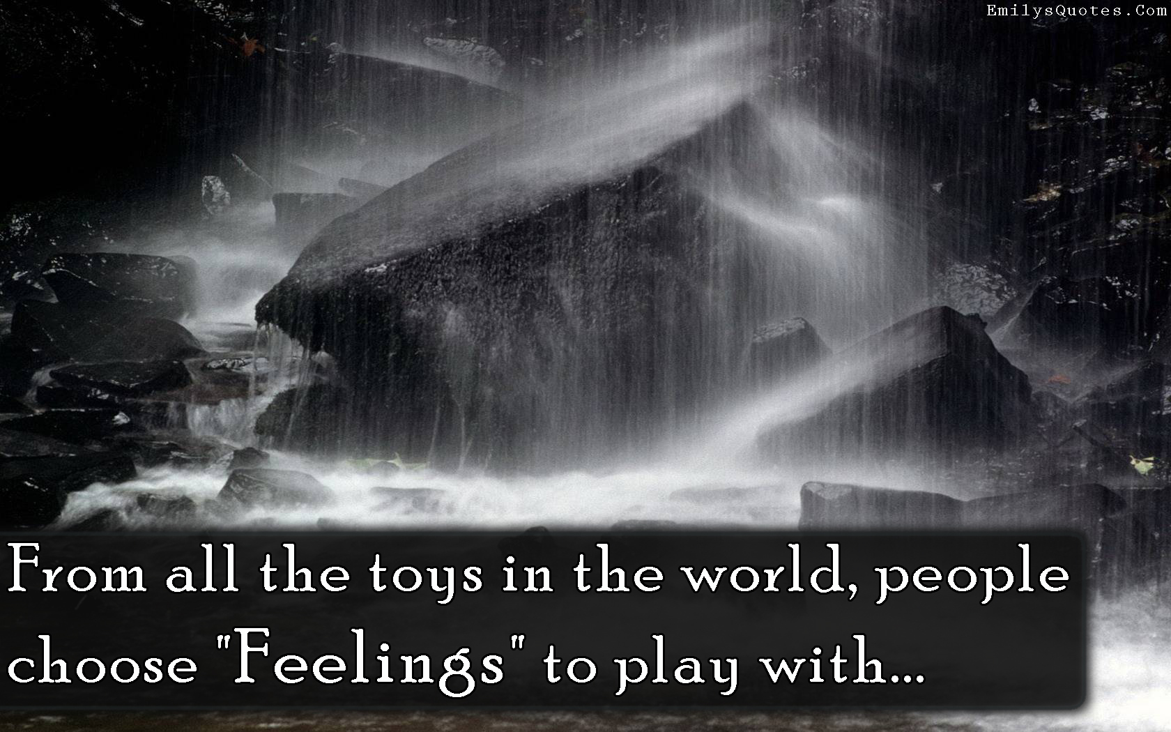 From All The Toys In The World People Choose Feelings To Play