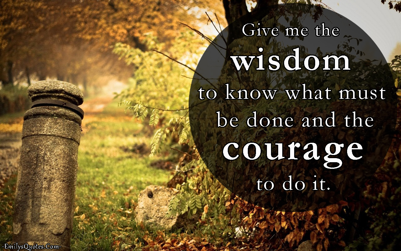 EmilysQuotes.Com - wisdom, courage, unknown, need, inspirational, change