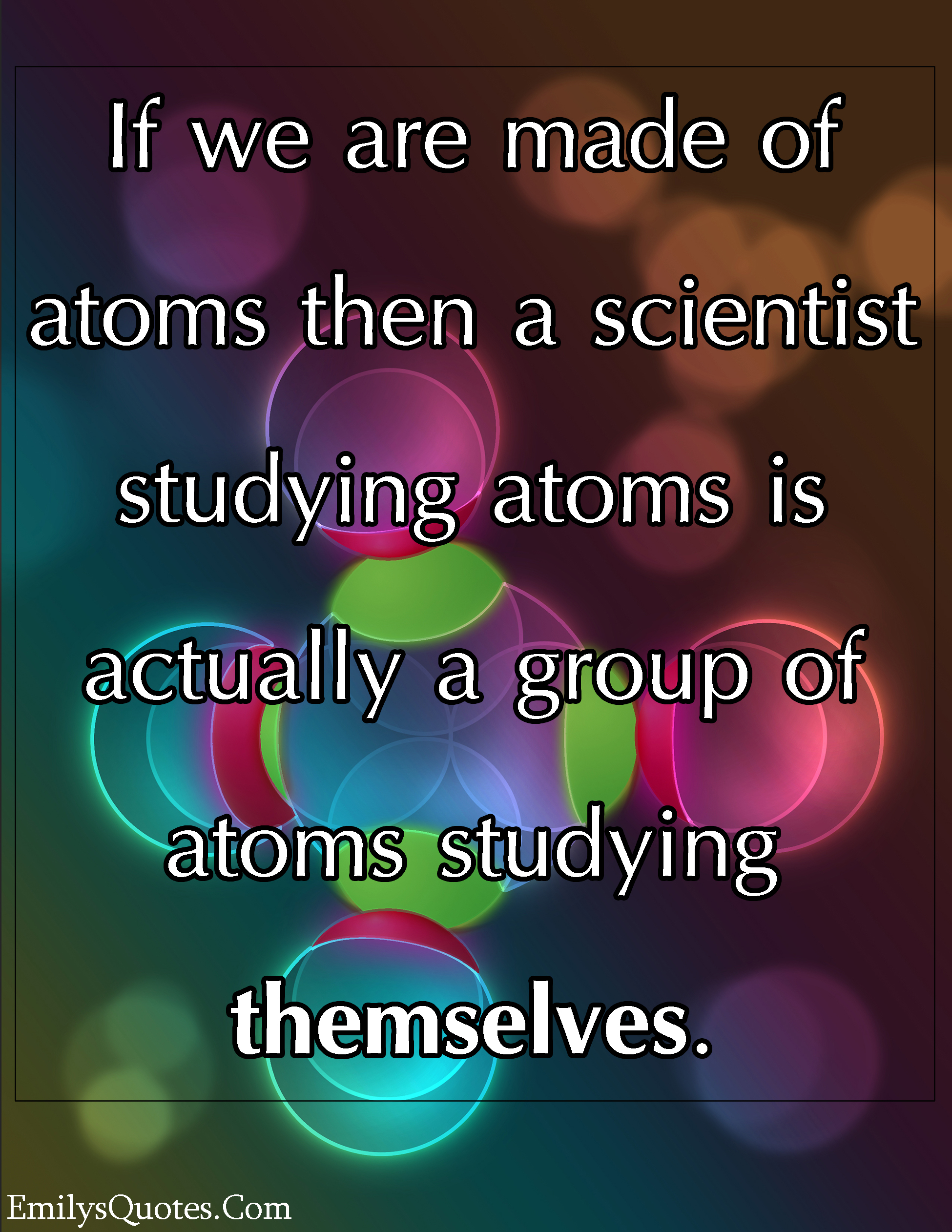 EmilysQuotes.Com - atoms, science, study, amazing, Anonymous
