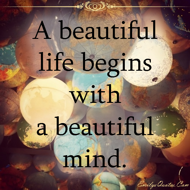 Beautiful Quotes About Life Cool A Beautiful Life Begins With A Beautiful Mind  Popular