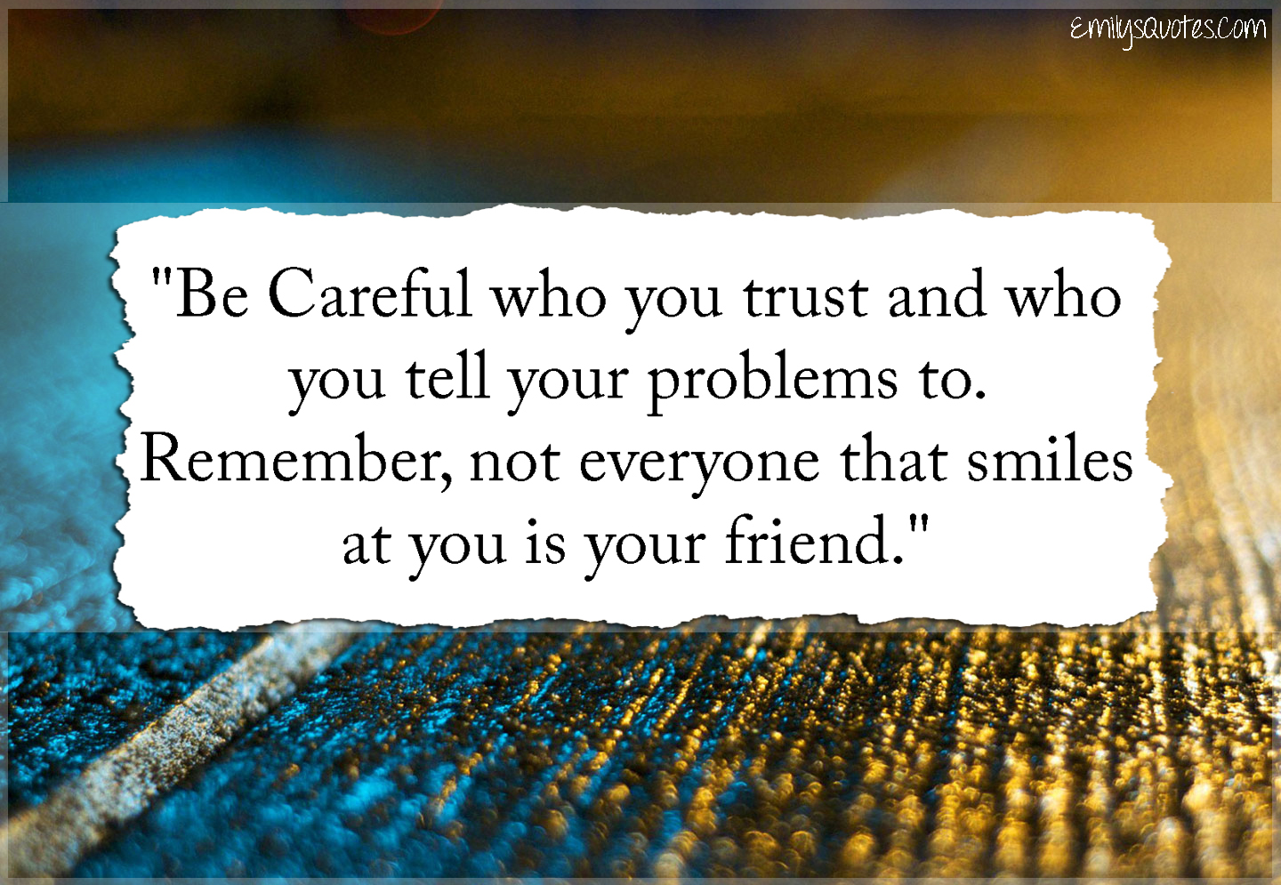 Quotes About Smile And Friendship Be Careful Who You Trust And Who You Tell Your Problems To