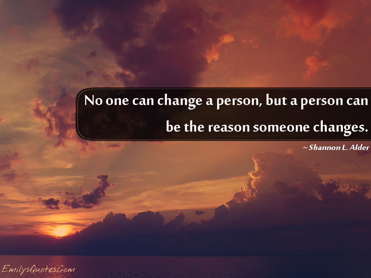 Quotes Of Change No One Can Change A Person But A Person Can Be The Reason Someone