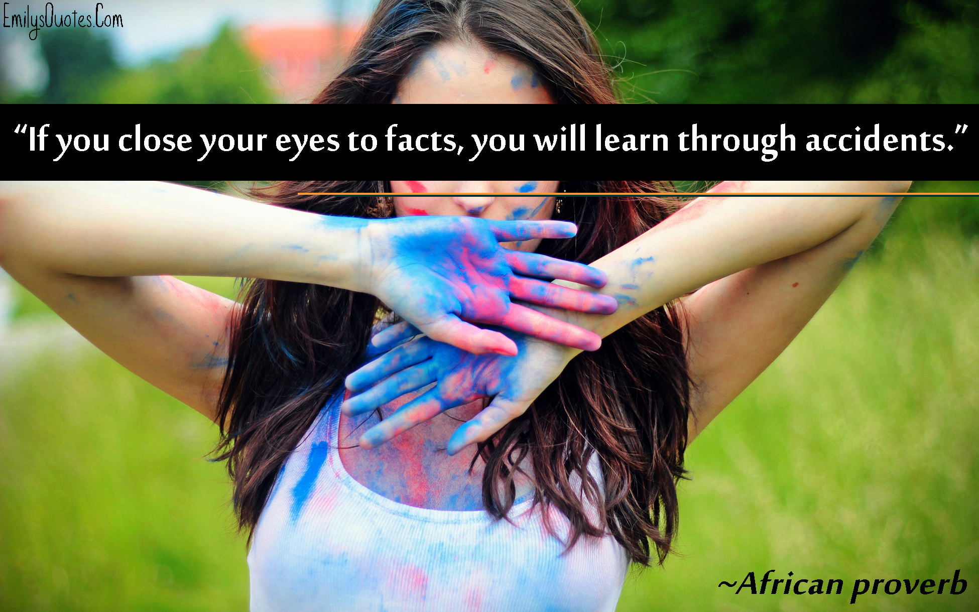 EmilysQuotes.Com - close eyes, facts, learning, accidents, consequences, African proverb