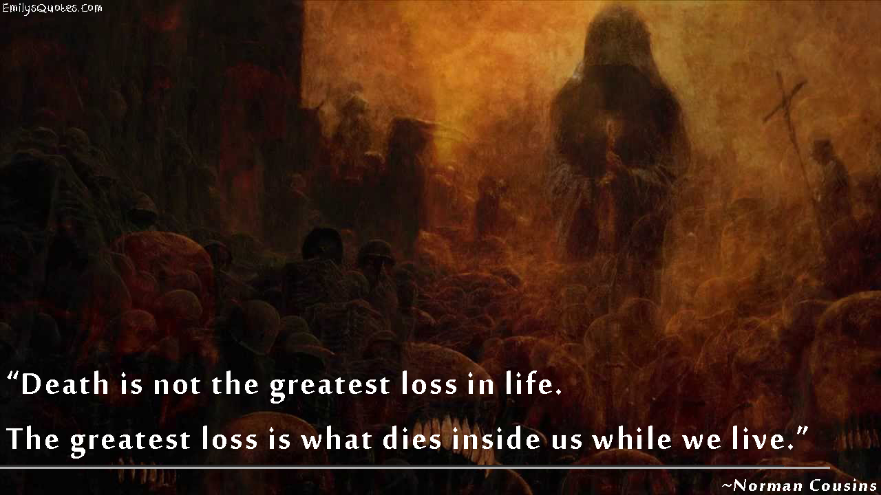 Loss Of Life Quotes Endearing Death Is Not The Greatest Loss In Lifethe Greatest Loss Is What