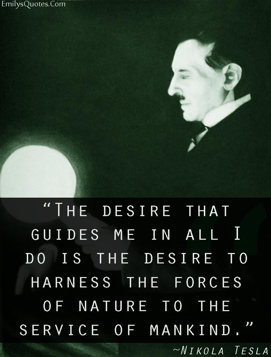 EmilysQuotes.Com - desire, nature, mankind, need, science, amazing, great, reason, Nikola Tesla