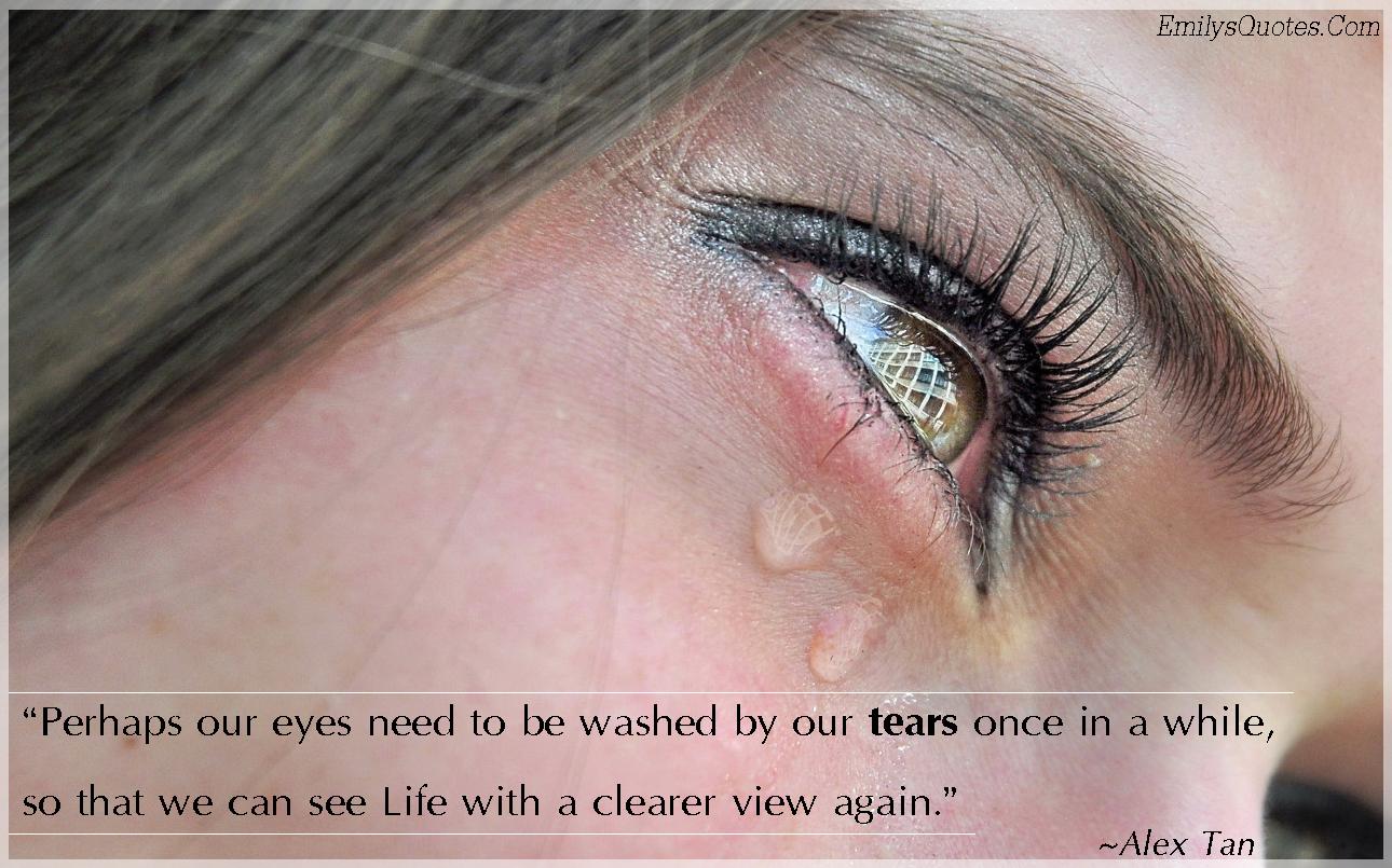 EmilysQuotes.Com - eyes, tears, life, amazing, Alex Tan, experience, understanding