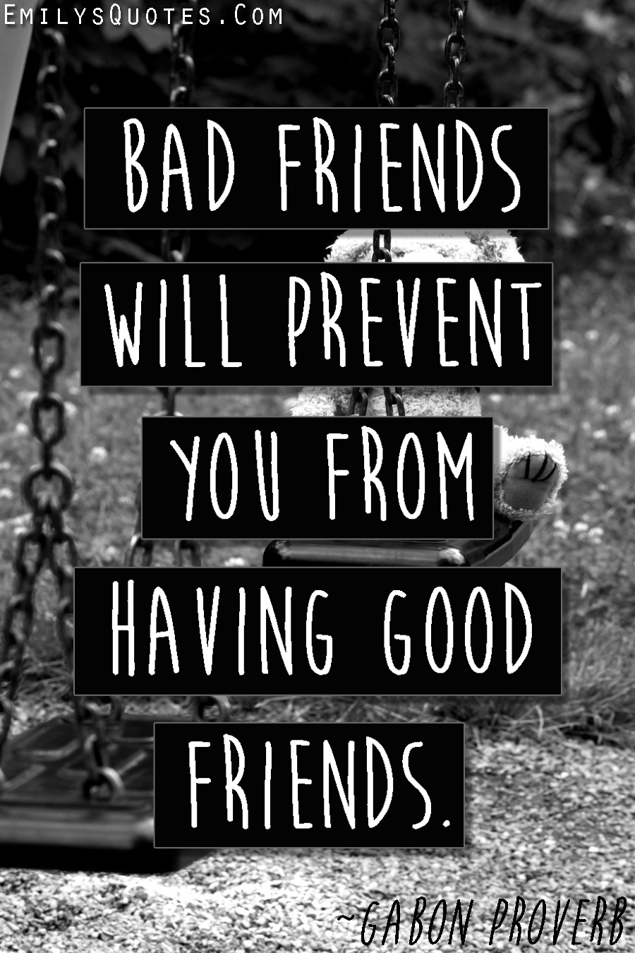 Quotes About Bad Friendships Bad Friends Will Prevent You From Having Good Friends  Popular
