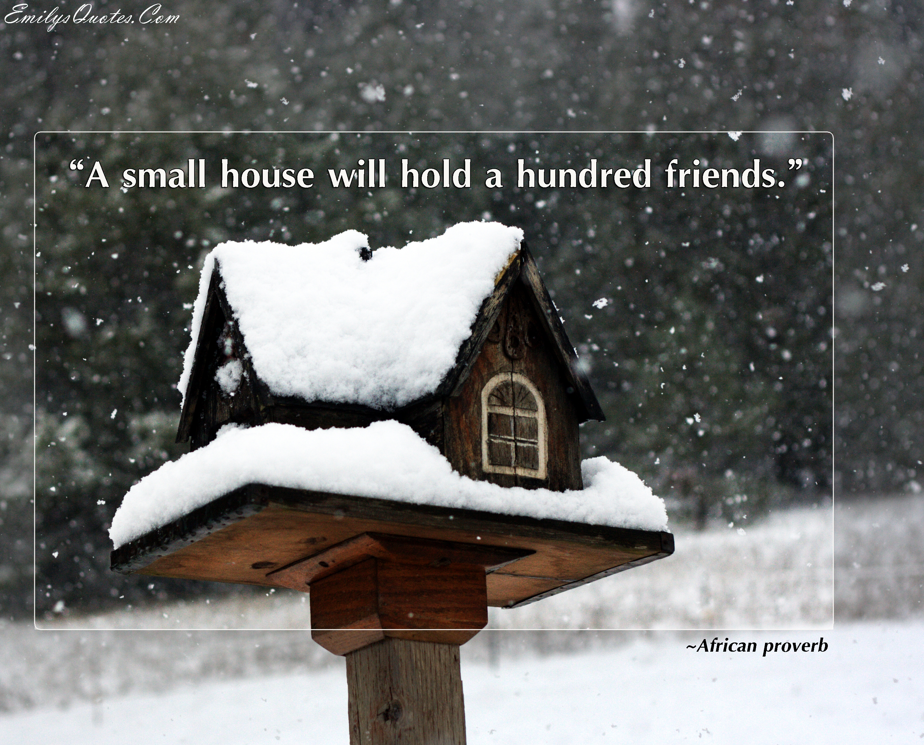 EmilysQuotes.Com - friendship, positive, small house, African proverb