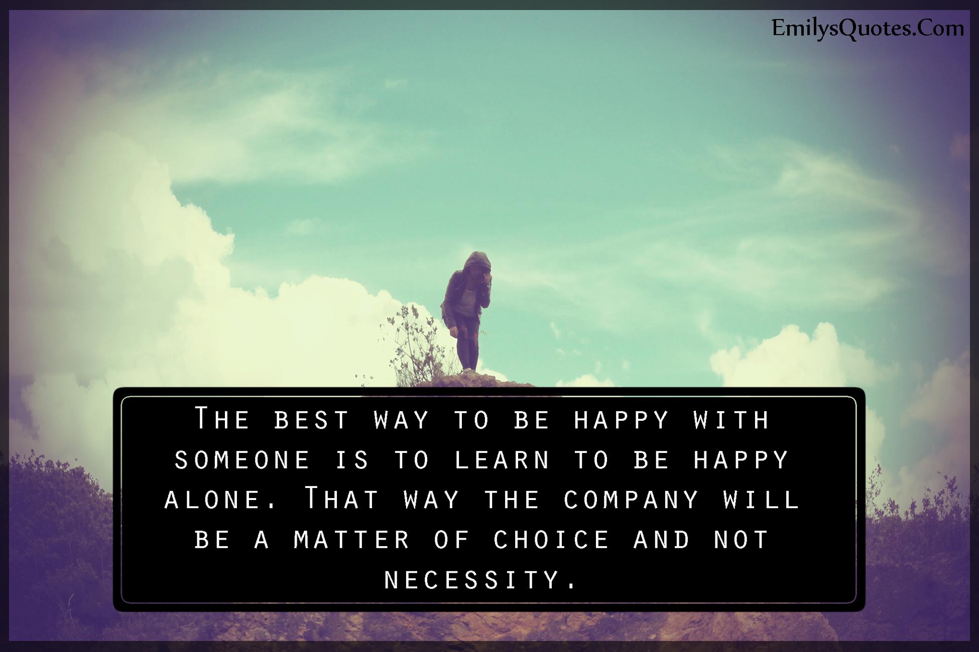 EmilysQuotes.Com - happy, alone, company, choice, learning, unknown