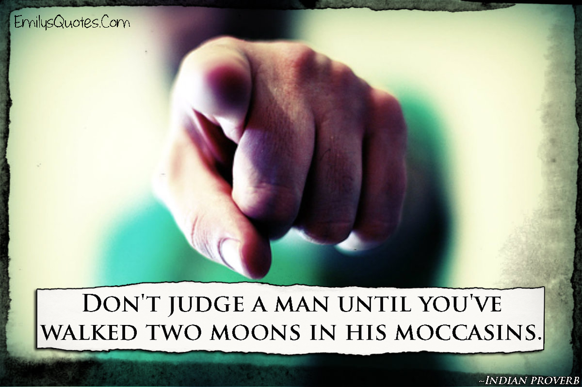 EmilysQuotes.Com - judge, understanding, two moons, being a good person, Indian proverb