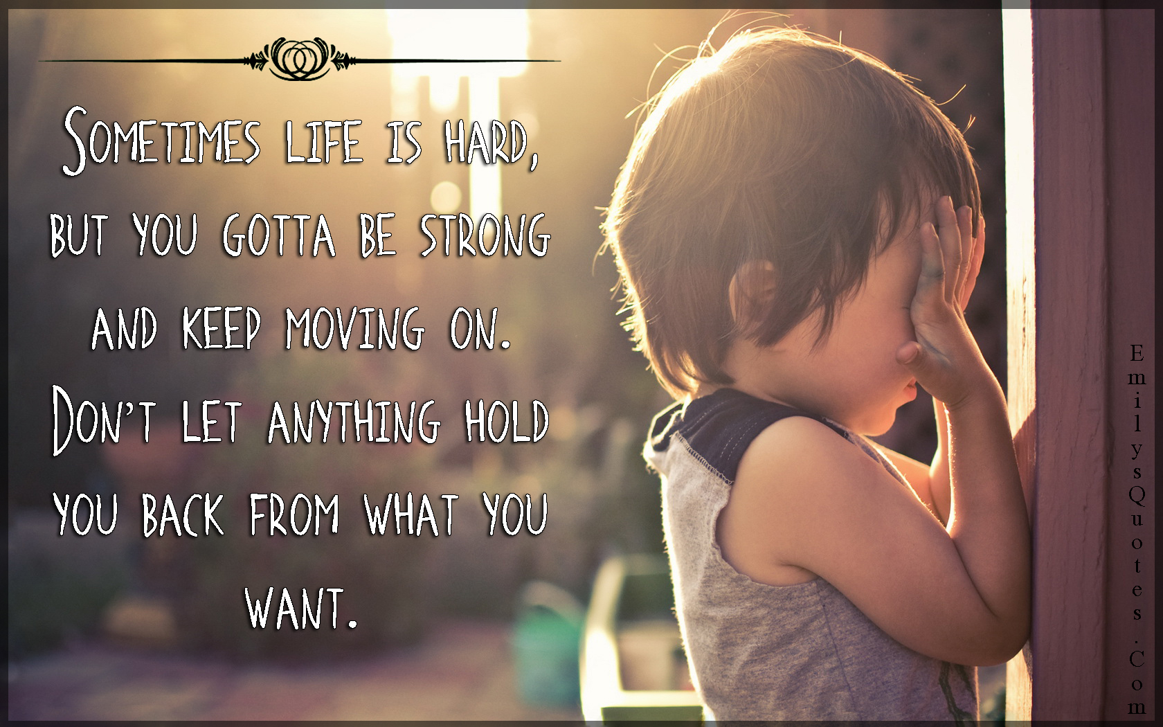 Quotes About Life Moving On Sometimes Life Is Hard But You Gotta Be Strong And Keep Moving On