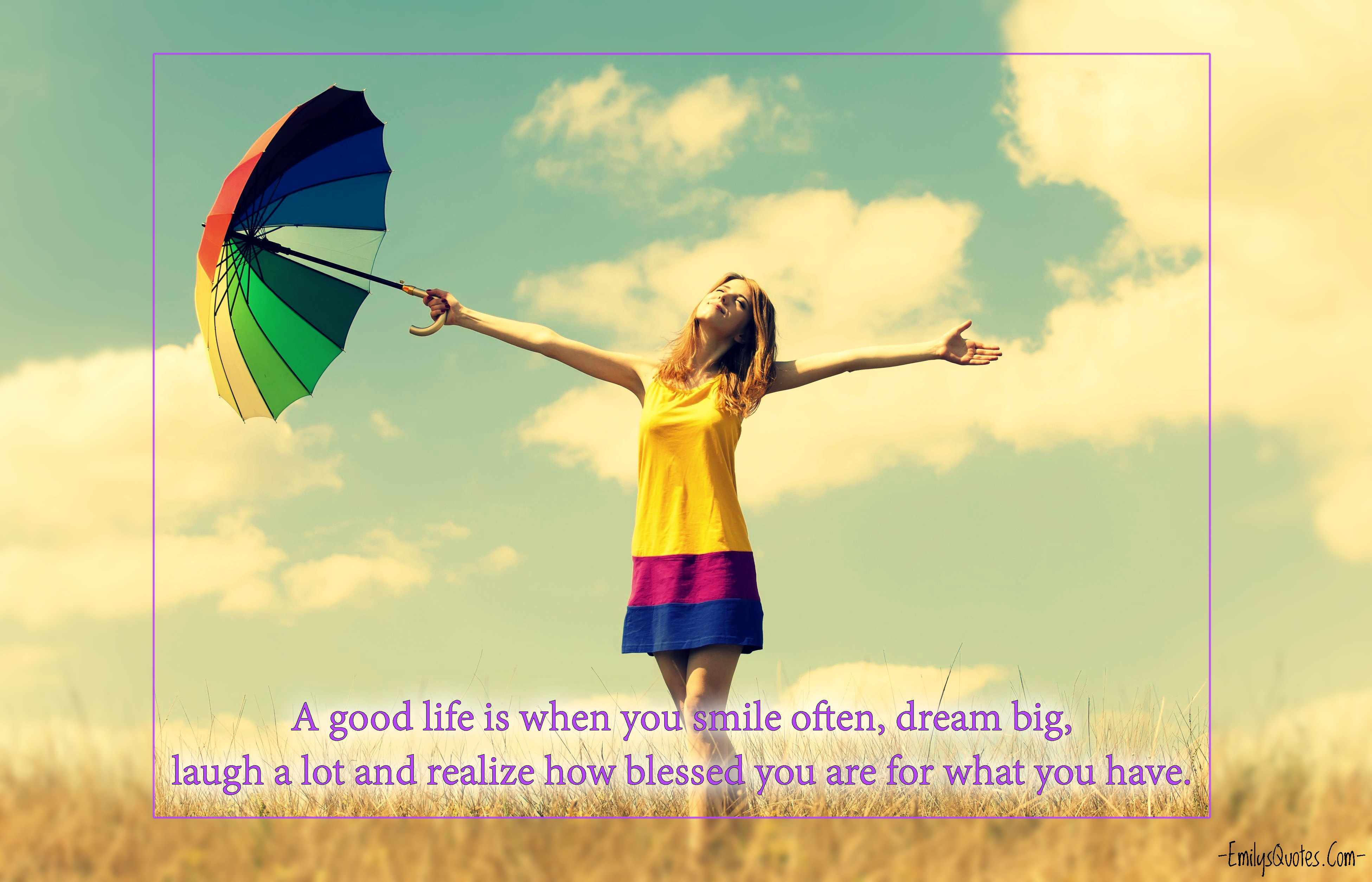 A Good Life Is When You Smile Often Dream Big Laugh A Lot And