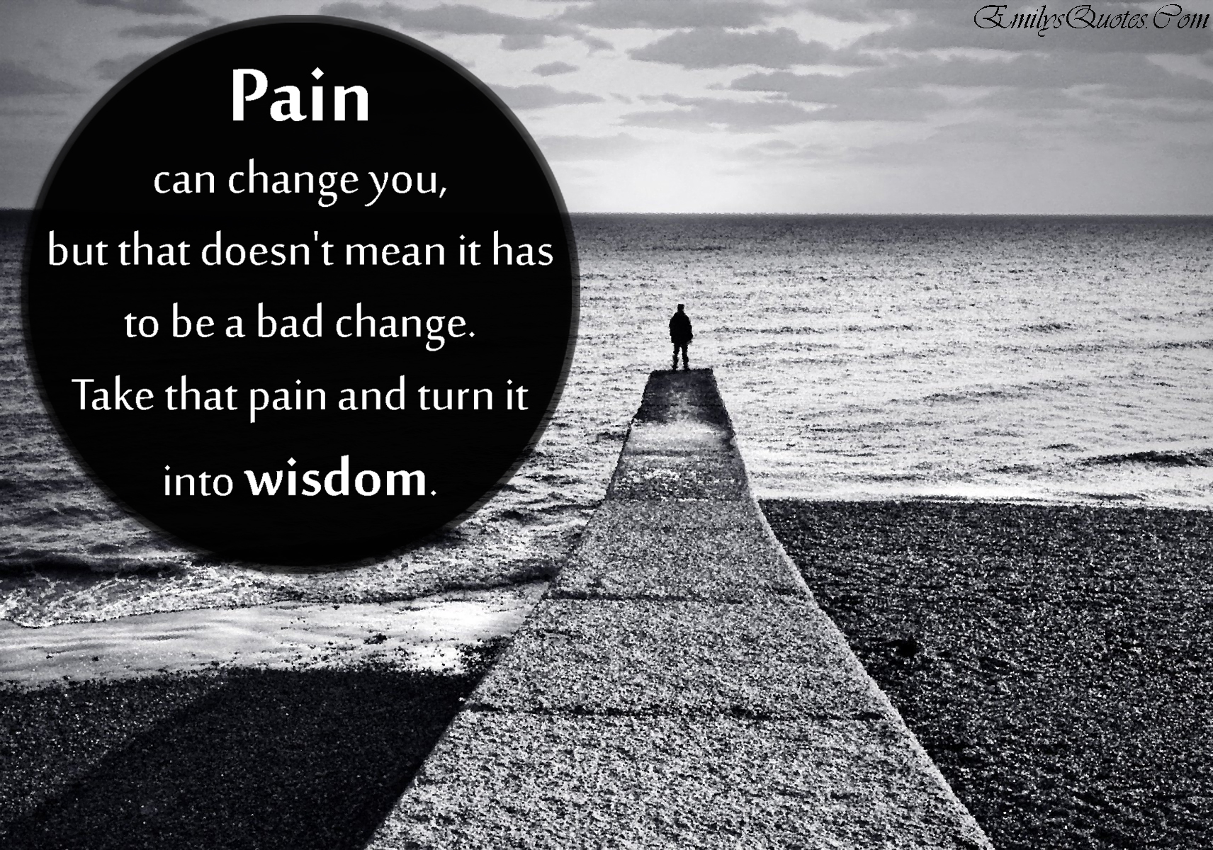 EmilysQuotes.Com - pain, change, wisdom, being a good person, unknown, inspirational