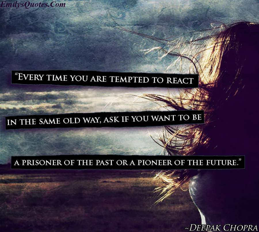 EmilysQuotes.Com - past, future, freedom, choice, inspirational, Deepak Chopra