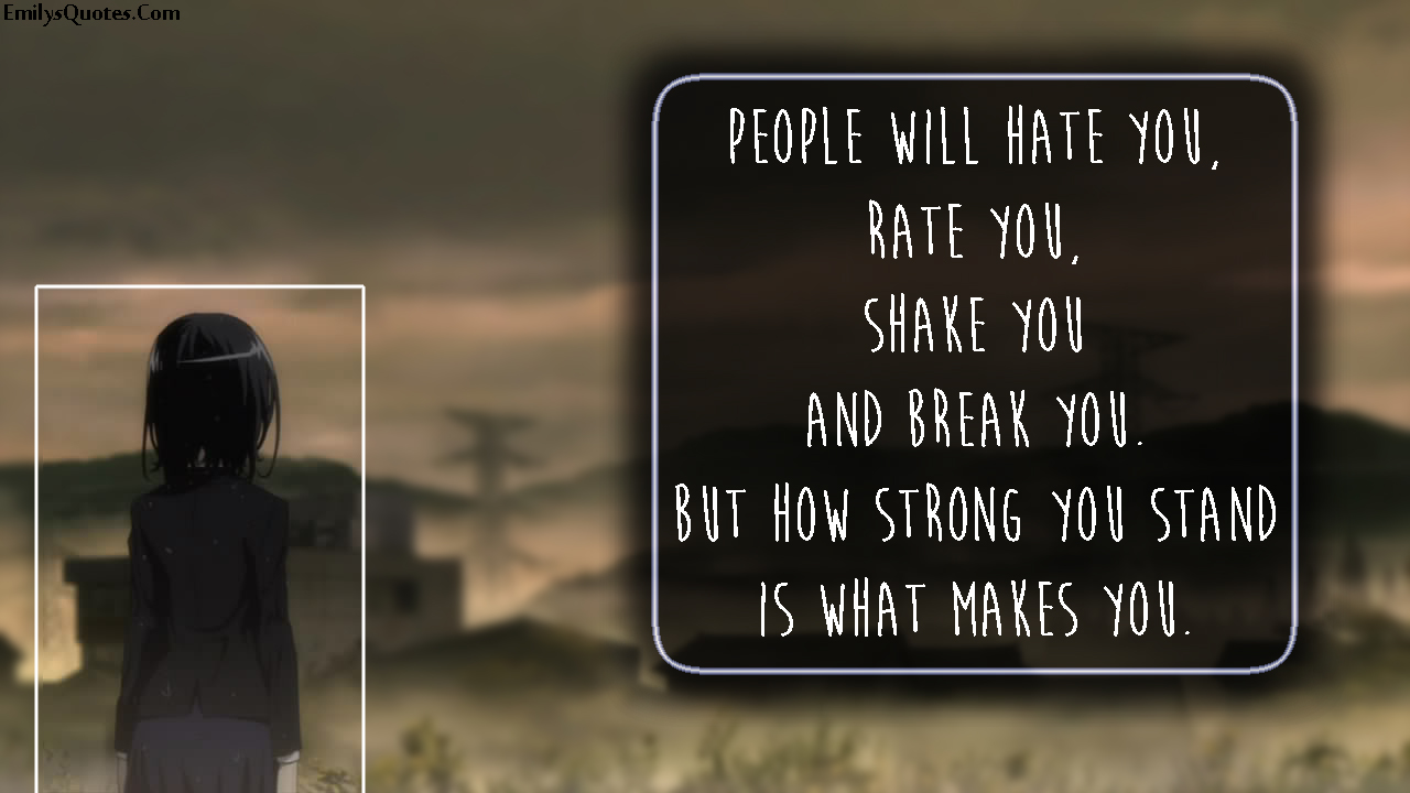 EmilysQuotes.Com - people, hate, rate, shake, break, be yourself, strength, inspirational, motivational, unknown