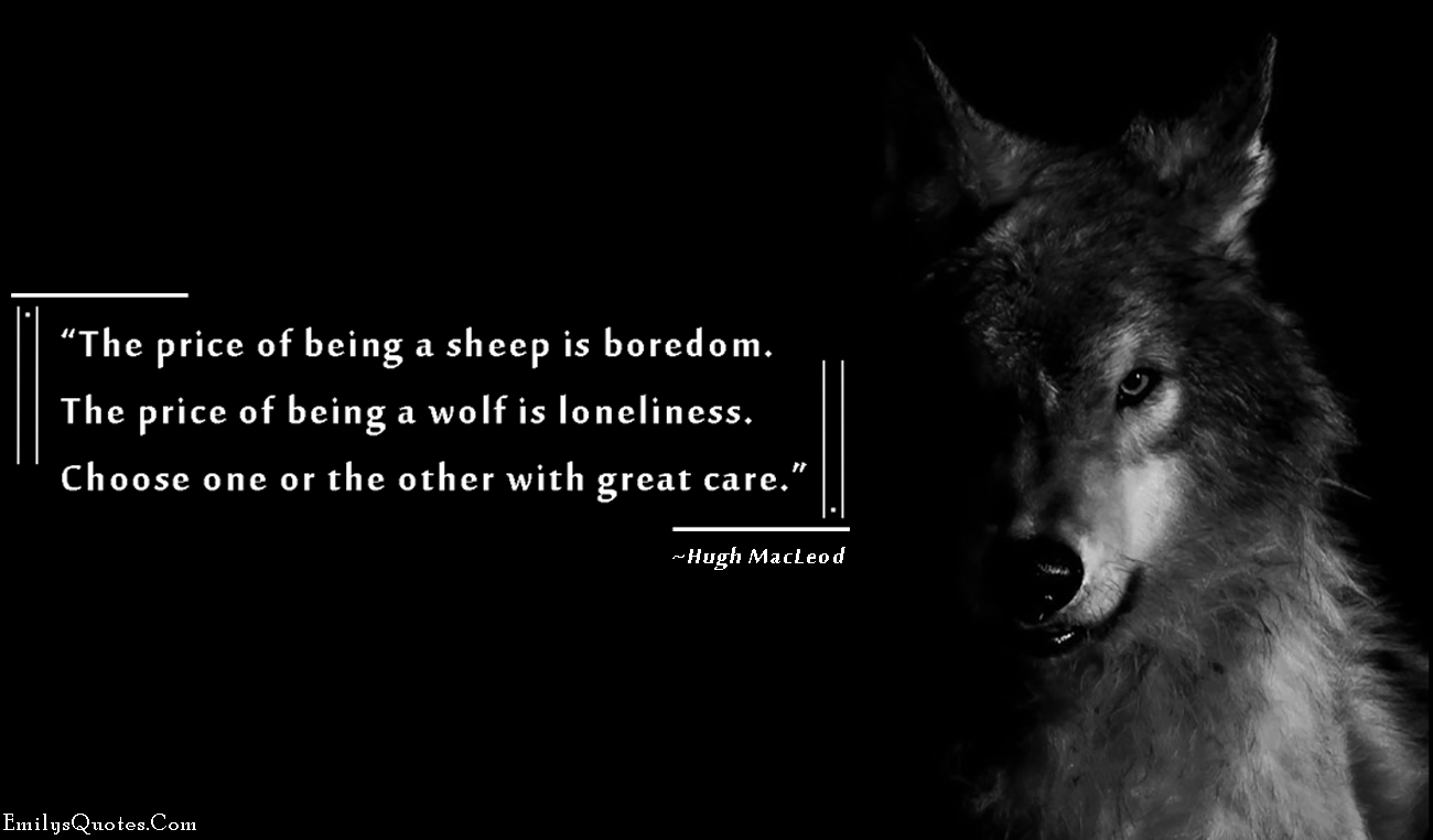 EmilysQuotes.Com - price, sheep, boredom, wolf, loneliness, choice, care, life, Hugh MacLeod, character