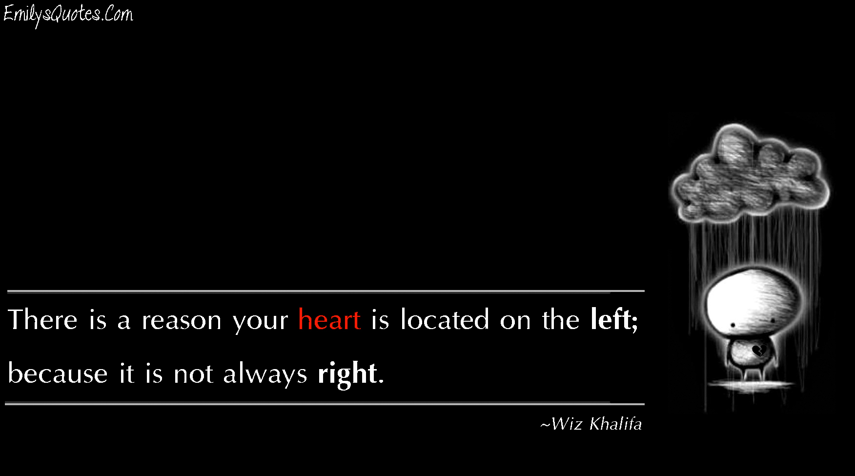 There is a reason your heart is located on the left ...