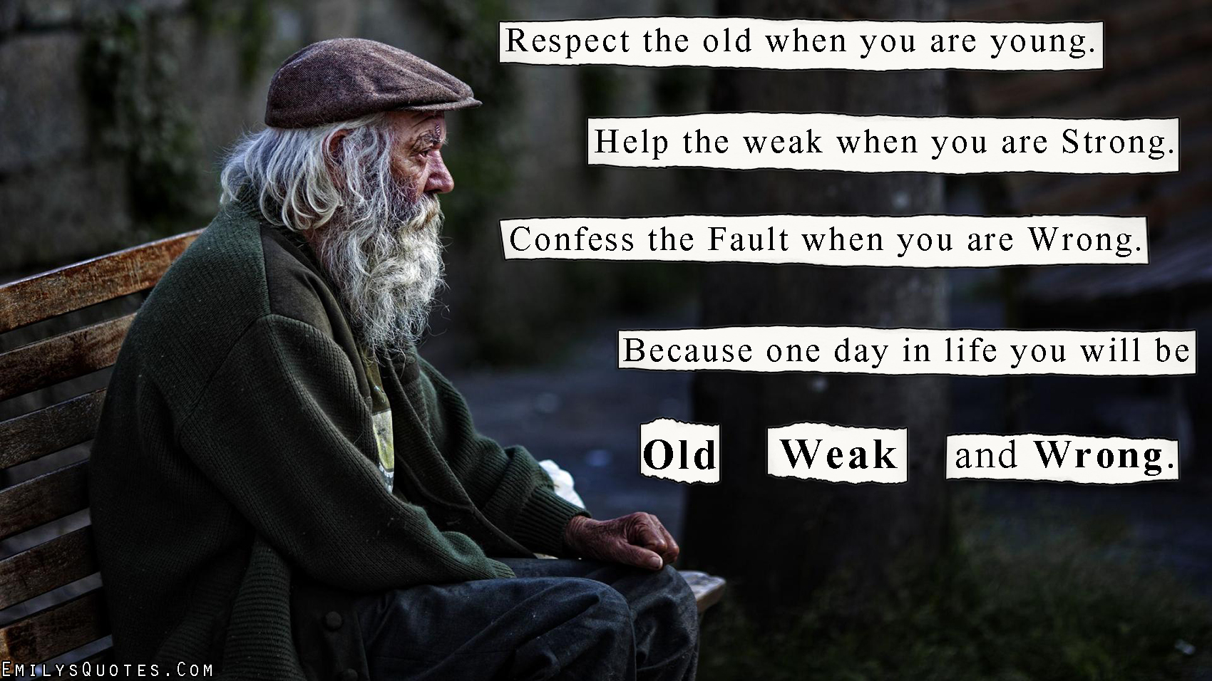 Old People Quotes Respect The Old When You Are Younghelp The Weak When You Are