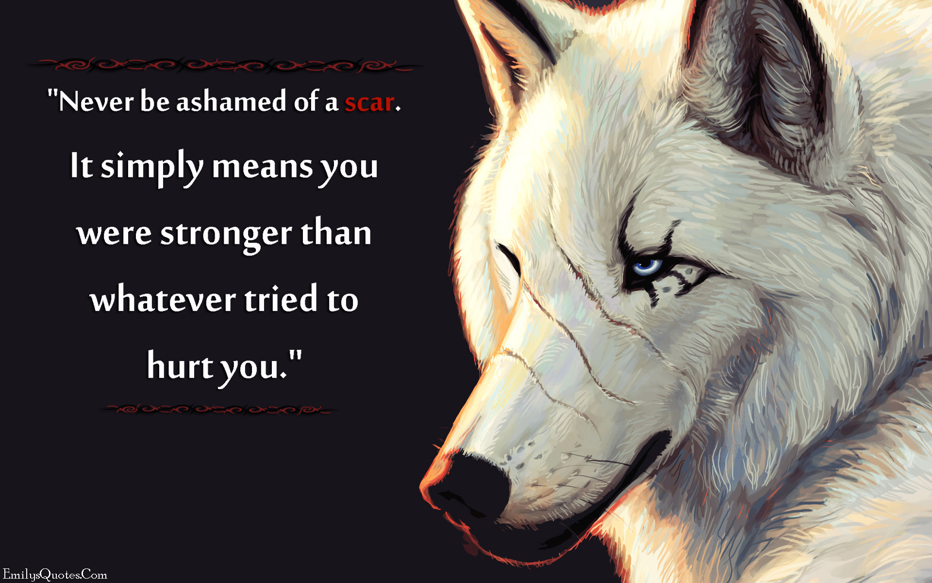 EmilysQuotes.Com - scar, ashamed, strength, hurt, great, threat, motivational, unknown
