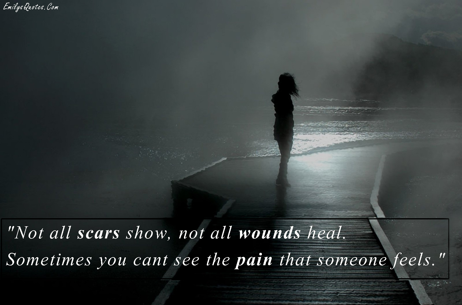 EmilysQuotes.Com - scars, wounds, pain, feelings, understanding, sad, negative, unknown