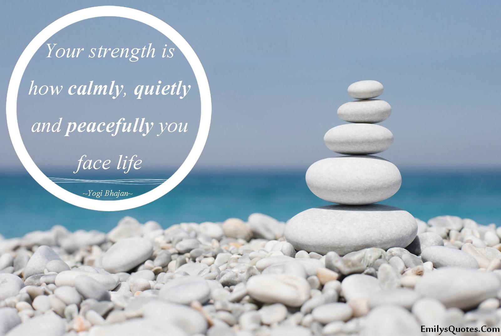 EmilysQuotes.Com - strength, calm, quiet, peaceful, life, relationship, amazing, great, wisdom, Yogi Bhajan