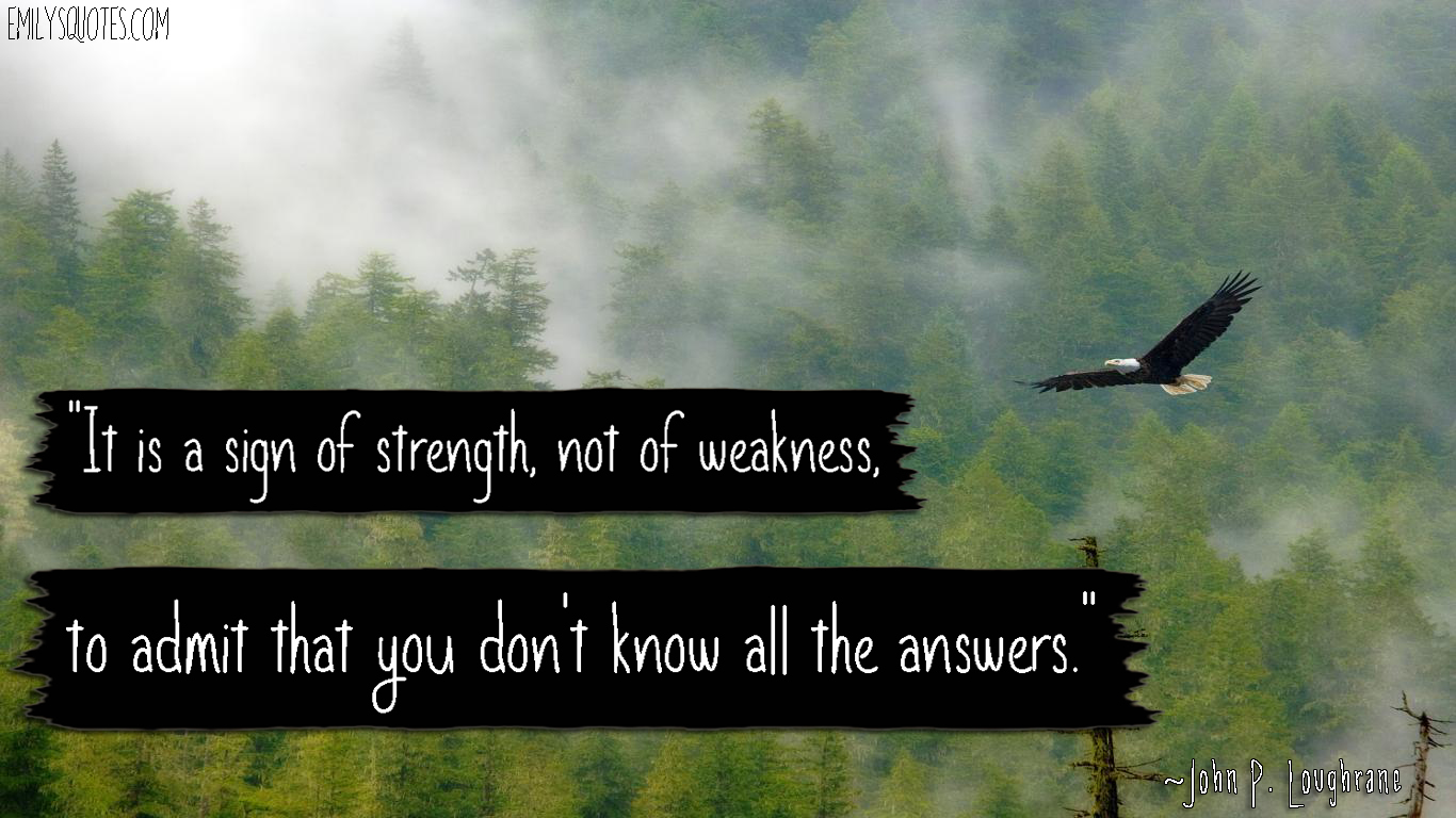 EmilysQuotes.Com - strength, weakness, admit, knowing, intelligence, John P. Loughrane