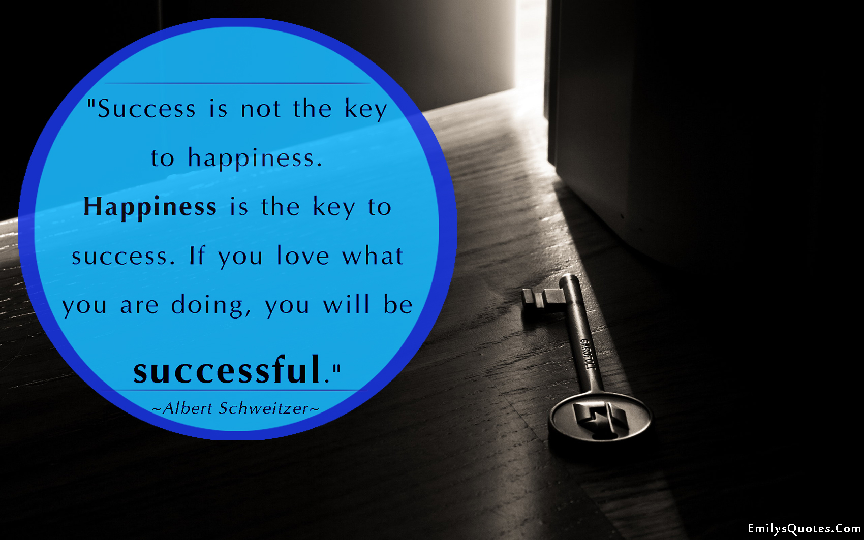 success is not the key to happiness happiness is the key to com success key happiness love relationship albert schweitzer