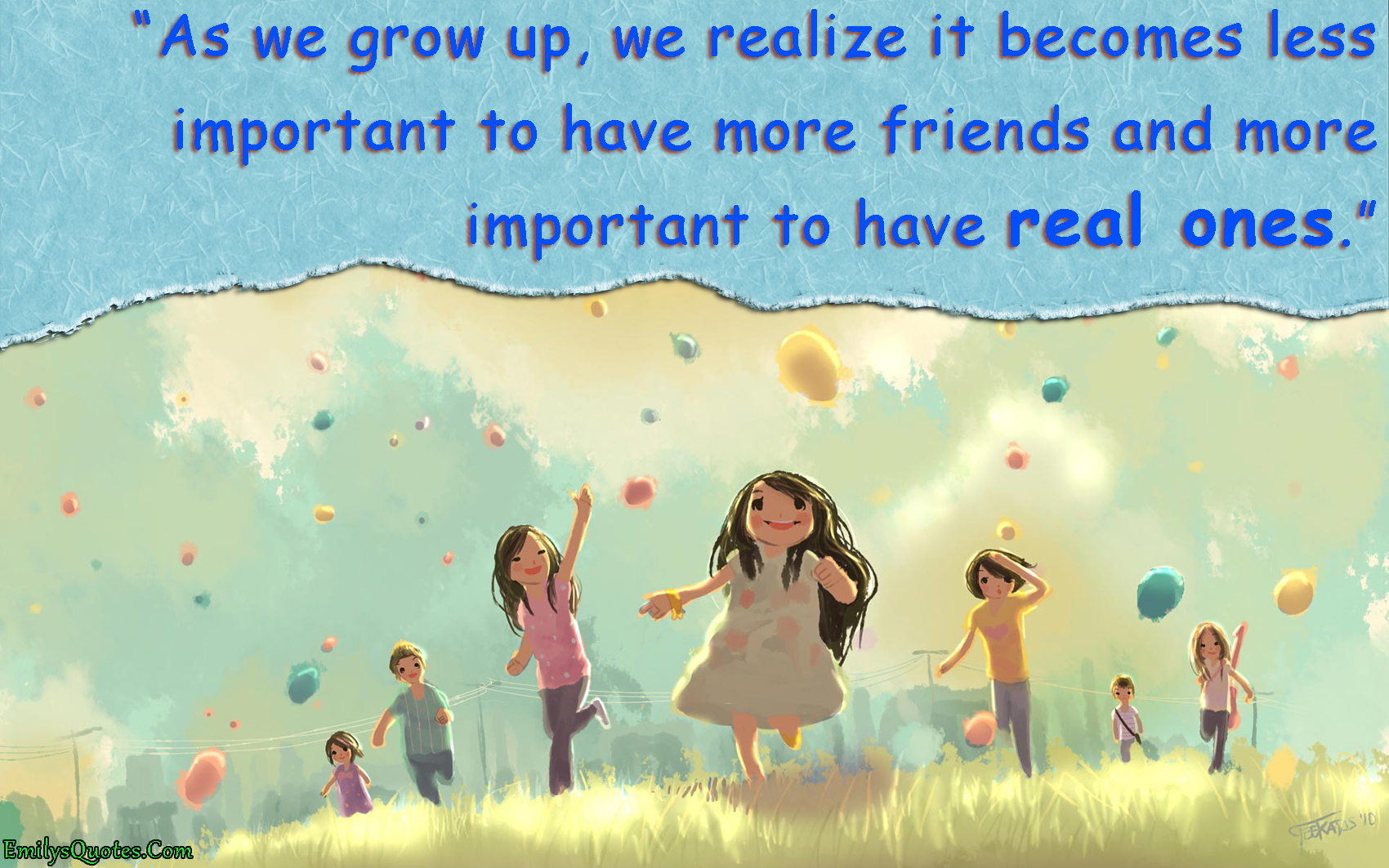 Inspirational Quotes About Friendships As We Grow Up We Realize It Becomes Less Important To Have More